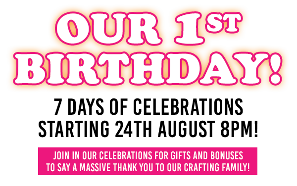Our 1st Birthday! 7 days of Birthday Celebrations - starting 24th august 8pm!