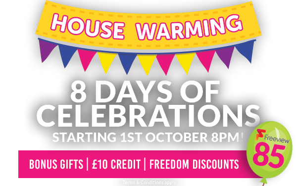 Housewarming on our new Freeview home, channel 85! 10 days of Celebrations - starting 1st October at 8pm!