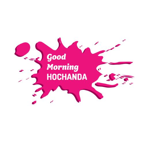 Good Morning HOCHANDA
