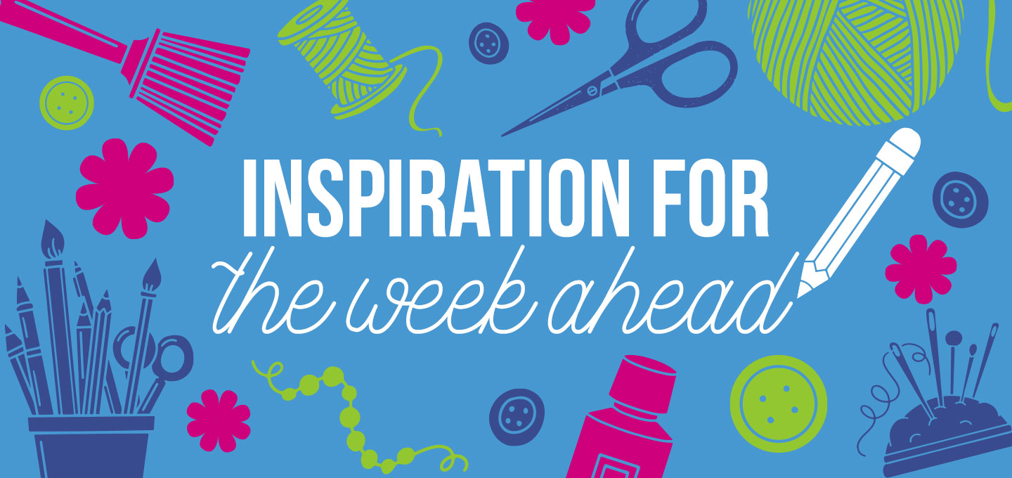 Inspiration For The Week Ahead