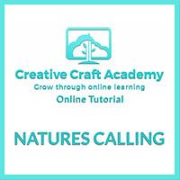 Creative Craft Academy Online Tutorial - Natures Calling-217399