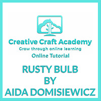 Creative Craft Academy Online Tutorial - Rusty Bulb by Aida Domis-308662