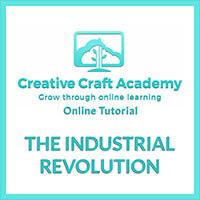 Creative Craft Academy Online Tutorial -  The Industrial Revoluti-844563